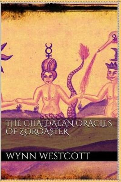 The Chald an Oracles of Zoroaster - W Wynn Westcott