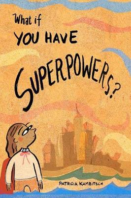 What If You Have Superpowers? - Patricia Kambitsch