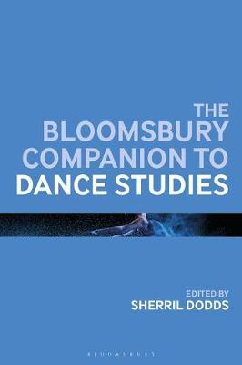 The Bloomsbury Companion to Dance Studies - Sherril Dodds
