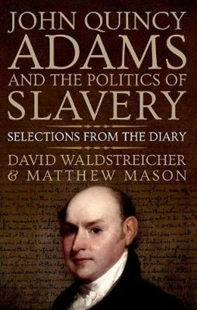 John Quincy Adams and the Politics of Slavery - David Waldstreicher