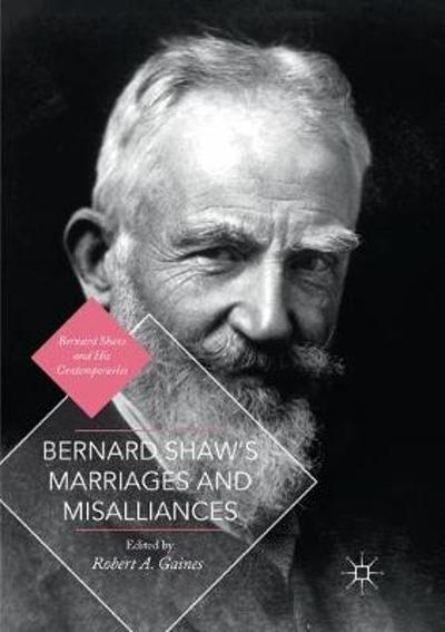 Bernard Shaw's Marriages and Misalliances - Robert A. Gaines