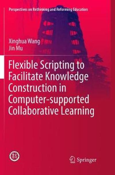 Flexible Scripting to Facilitate Knowledge Construction in Computer-supported Collaborative Learning - Xinghua Wang