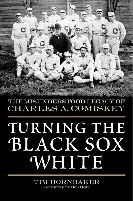 Turning the Black Sox White - Tim Hornbaker