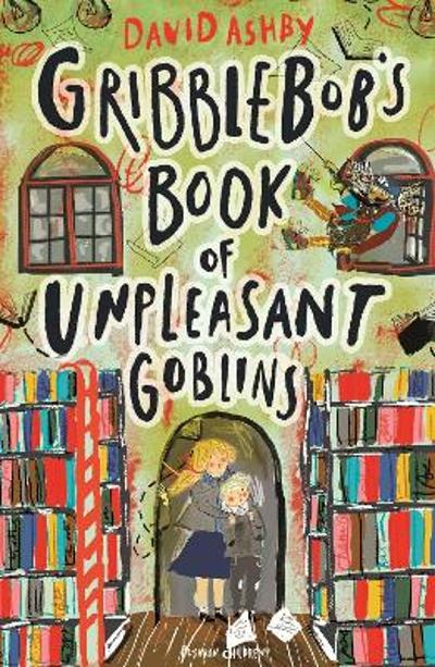 Gribblebob's Book of Unpleasant Goblins - David Ashby