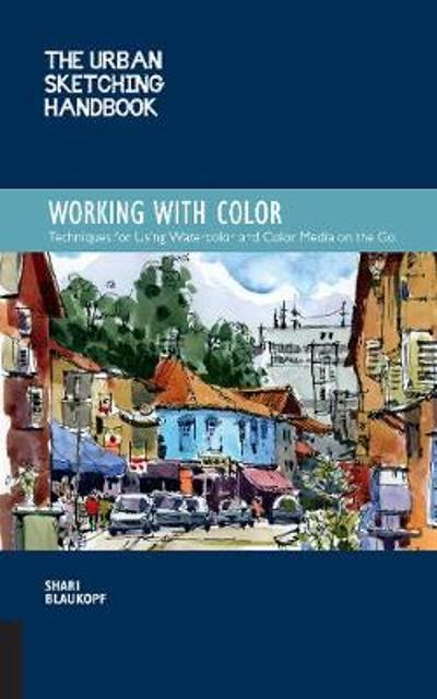 The Urban Sketching Handbook: Working with Color - Shari Blaukopf