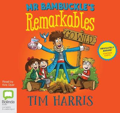 Mr Bambuckle's Remarkables Go Wild - Tim Harris