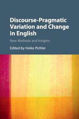 Discourse-Pragmatic Variation and Change in English - Heike Pichler