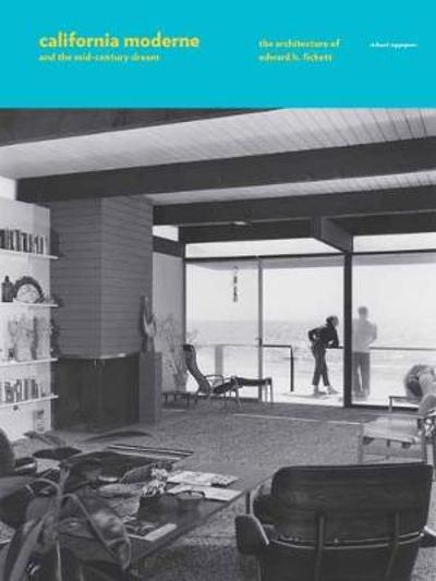California Moderne and the Mid-Century Dream - Richard Rapaport