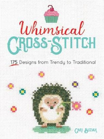 Whimsical Cross-Stitch: 175 Designs from Trendy to Traditional - Cari Buziak