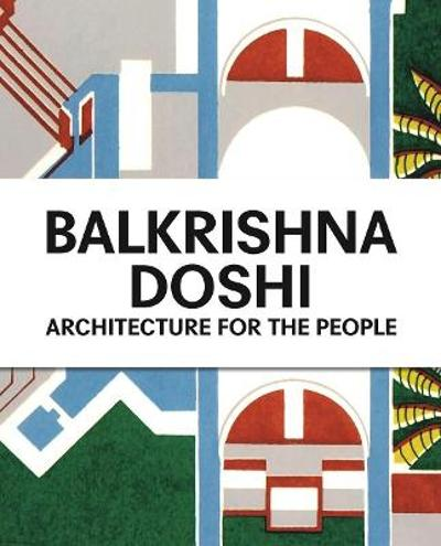 Balkrishna Doshi: Architecture for the People - Mateo Kries