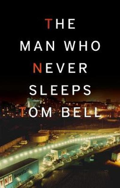 The Man Who Never Sleeps - Tom Bell