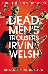 Dead Men's Trousers - Irvine Welsh