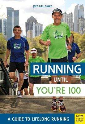 Running until You're 100: A Guide to Lifelong Running (5th edition) - Jeff Galloway