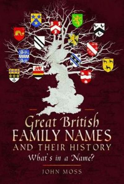 Great British Family Names and Their History - John Moss