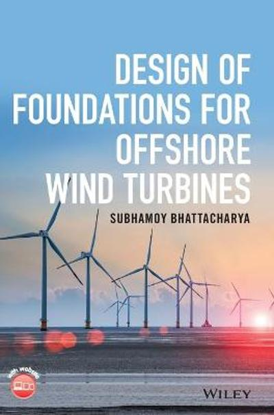 Design of Foundations for Offshore Wind Turbines - Subhamoy Bhattacharya