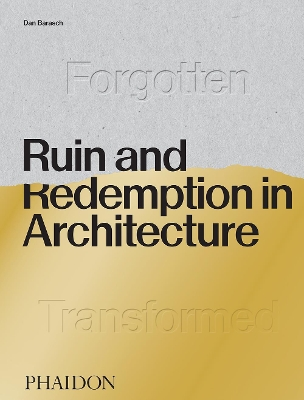 Ruin and Redemption in Architecture - Dan Barasch Dylan Thuras
