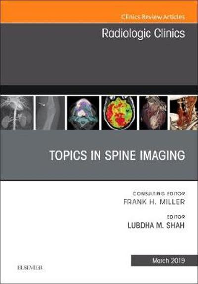 Topics in Spine Imaging, An Issue of Radiologic Clinics of North America - Lubdha M. Shah
