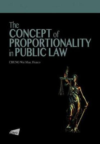 The Concept of Proportionality in Public Law - Chung Wai Man Franco
