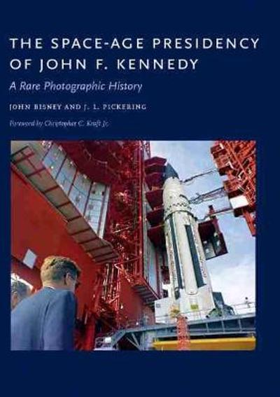 The Space-Age Presidency of John F. Kennedy - John Bisney