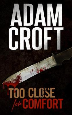 Too Close for Comfort - Adam Croft
