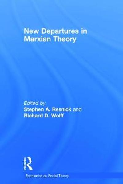 New Departures in Marxian Theory - Stephen A. Resnick