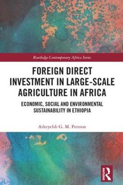 Foreign Direct Investment in Large-Scale Agriculture in Africa - Atkeyelsh G. M. Persson