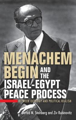 Menachem Begin and the Israel-Egypt Peace Process - Gerald M. Steinberg