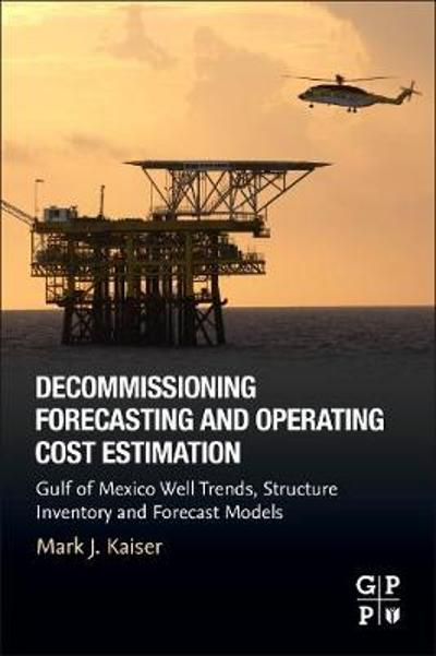 Decommissioning Forecasting and Operating Cost Estimation - Mark J. Kaiser