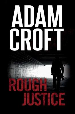 Rough Justice - Adam Croft
