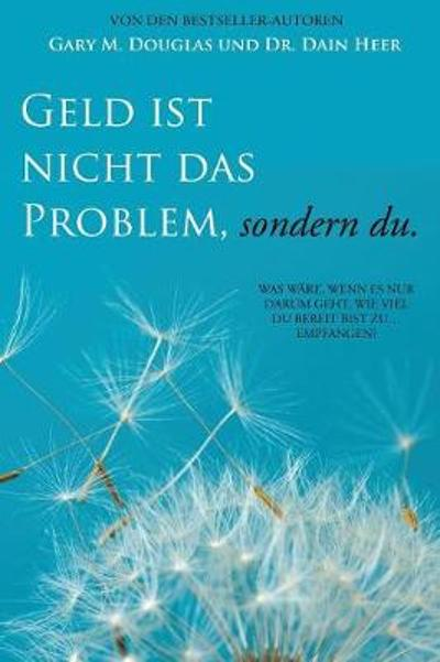 Geld ist nicht das Problem, sondern du - Money Isn't the Problem German - Gary M Douglas