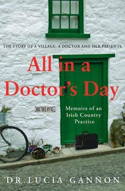 All in a Doctor's Day: Memoirs of an Irish Country Practice - Lucia Gannon