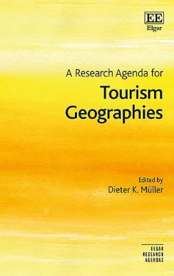 A Research Agenda for Tourism Geographies - Dieter K. Muller