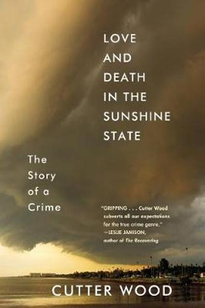 Love and Death in the Sunshine State - Cutter Wood