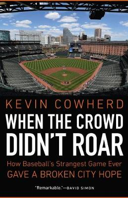 When the Crowd Didn't Roar - Kevin Cowherd