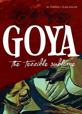 Goya - The Terrible Sublime: A Graphic Novel - El Torres