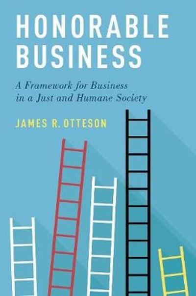 Honorable Business - James R. Otteson