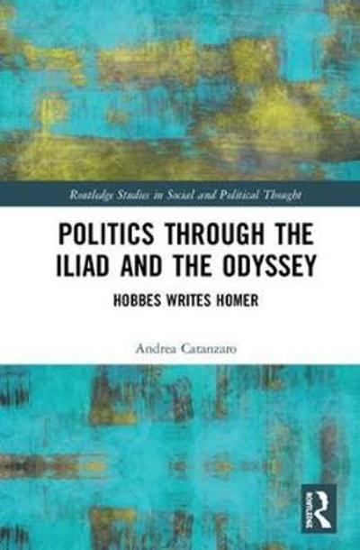 Politics through the Iliad and the Odyssey - Andrea Catanzaro