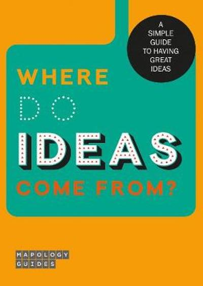 Where Do Ideas Come From? - Mapology Guides