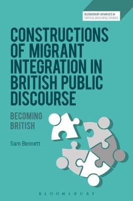 Constructions of Migrant Integration in British Public Discourse - Sam Bennett