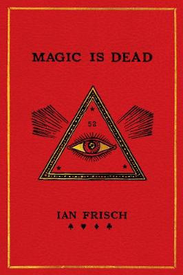 Magic Is Dead - Ian Frisch