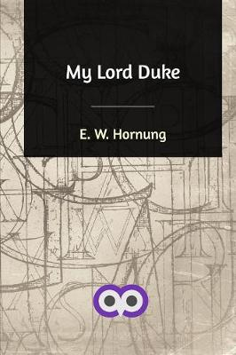 My Lord Duke - E W Hornung