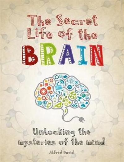 The Secret Life of the Brain - Alfred David