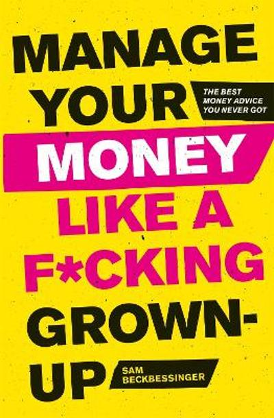 Manage Your Money Like a F*cking Grown-Up - Sam Beckbessinger