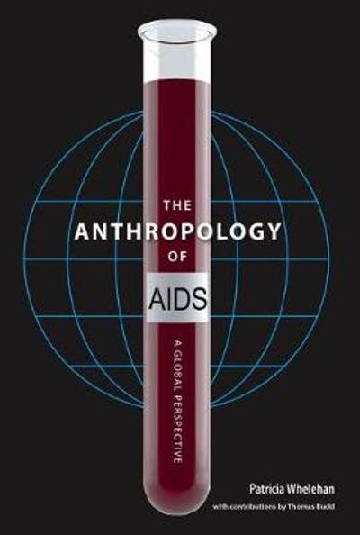 The Anthropology of AIDS - Patricia Whelehan