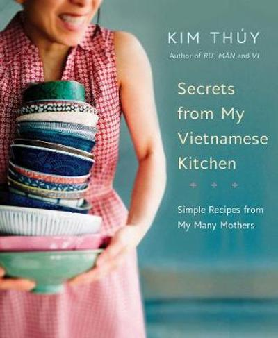 Secrets From My Vietnamese Kitchen - Kim Thuy