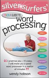 Silver Surfers' Colour Guide to Word Processing - Wendy Hobson