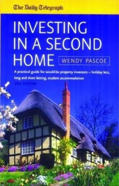 Investing In A Second Home 2nd Edition - Wendy Pascoe