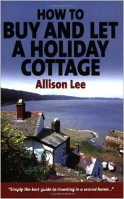 How to Buy and Let a Holiday Cottage - Allison Lee