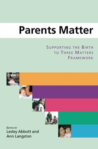 Parents Matter: Supporting the Birth to Three Matters Framework - Lesley Abbott