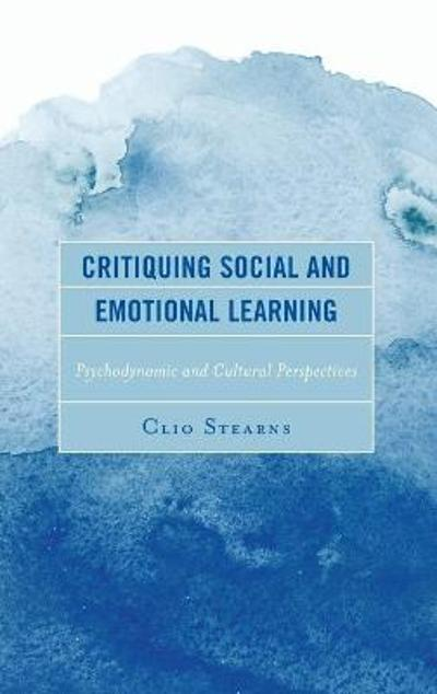 Critiquing Social and Emotional Learning - Clio Stearns